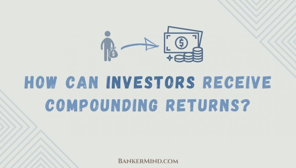How Can Investors Receive Compounding Returns ?