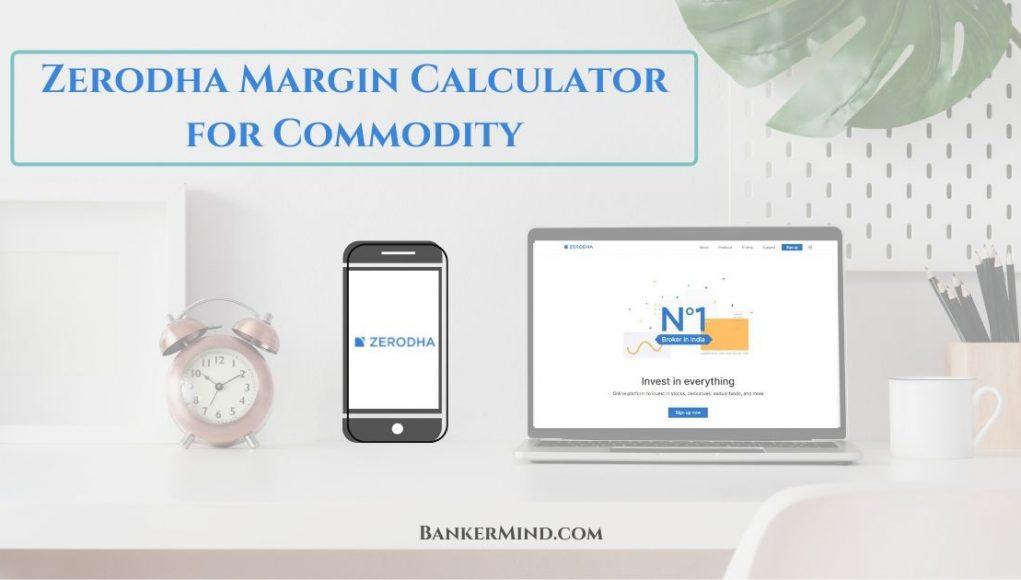 Zerodha Margin Calculator for Commodity
